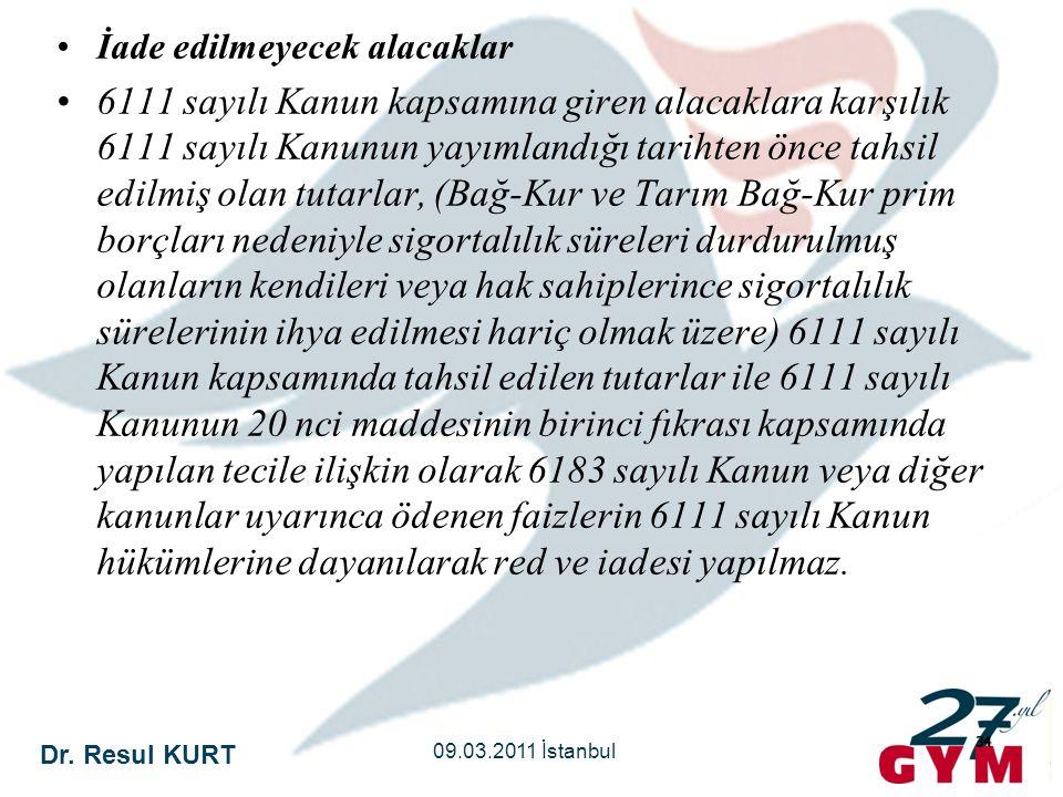 Dr. Resul KURT 09.03.2011 İstanbul 34 •İade edilmeyecek alacaklar •6111 sayılı Kanun kapsamına giren alacaklara karşılık 6111 sayılı Kanunun yayımland