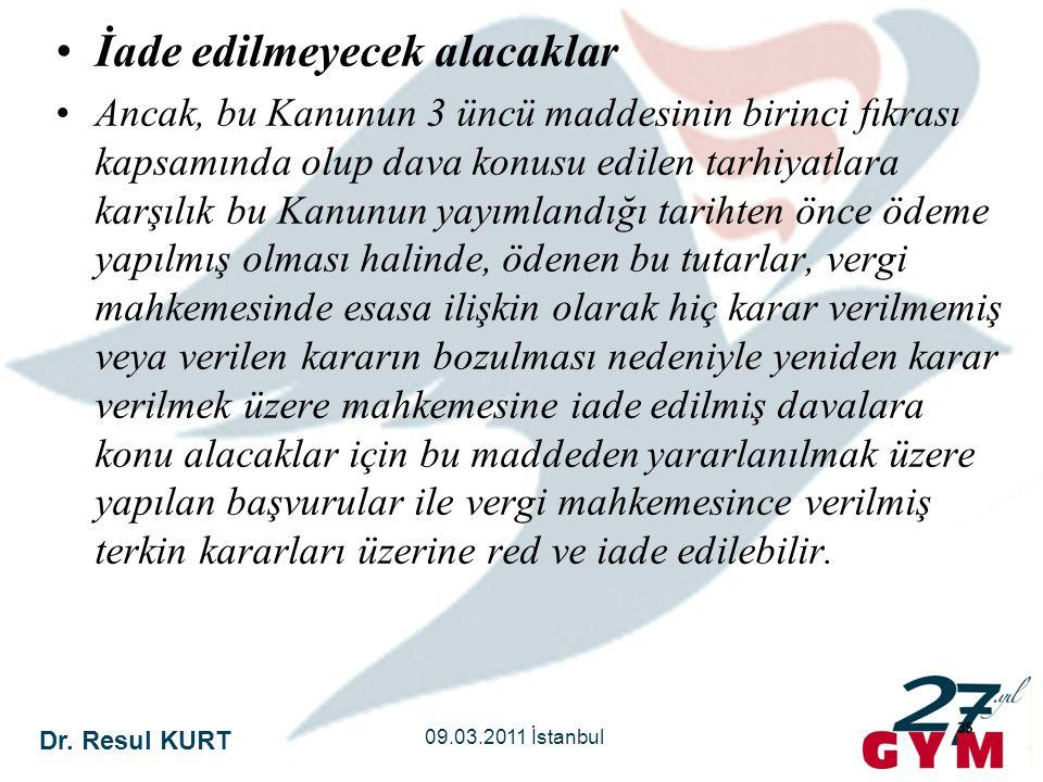 Dr. Resul KURT 09.03.2011 İstanbul 35 •İade edilmeyecek alacaklar •Ancak, bu Kanunun 3 üncü maddesinin birinci fıkrası kapsamında olup dava konusu edi
