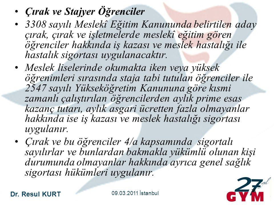 Dr. Resul KURT 09.03.2011 İstanbul 36 •Çırak ve Stajyer Öğrenciler •3308 sayılı Meslekî Eğitim Kanununda belirtilen aday çırak, çırak ve işletmelerde