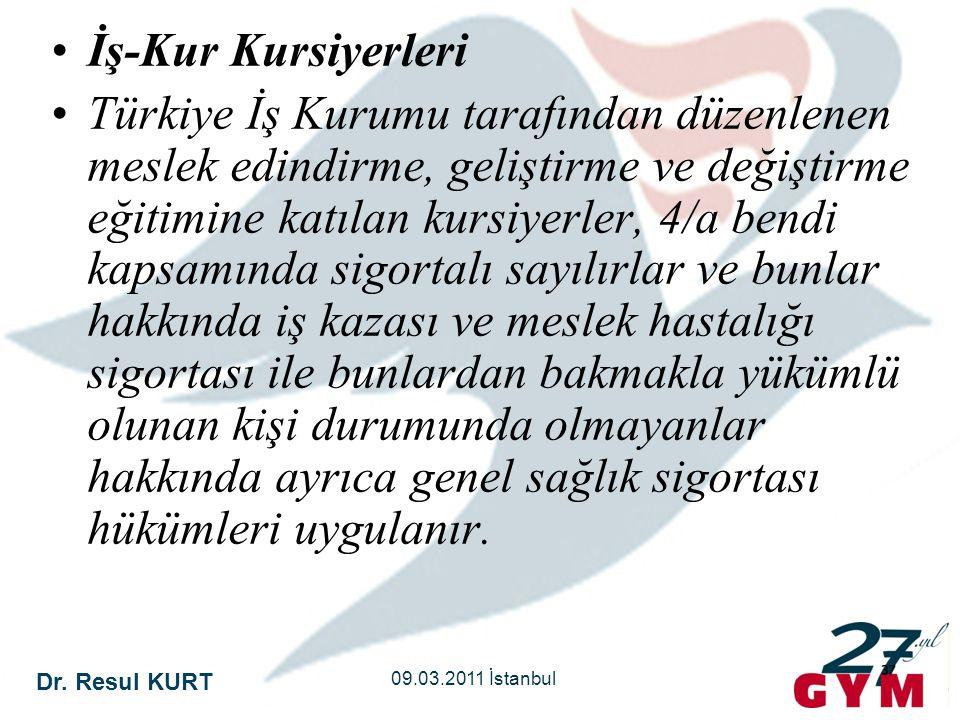 Dr. Resul KURT 09.03.2011 İstanbul 37 •İş-Kur Kursiyerleri •Türkiye İş Kurumu tarafından düzenlenen meslek edindirme, geliştirme ve değiştirme eğitimi