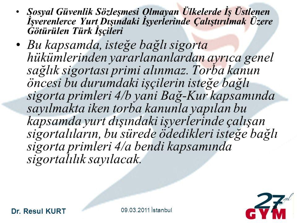 Dr. Resul KURT 09.03.2011 İstanbul 39 •Sosyal Güvenlik Sözleşmesi Olmayan Ülkelerde İş Üstlenen İşverenlerce Yurt Dışındaki İşyerlerinde Çalıştırılmak