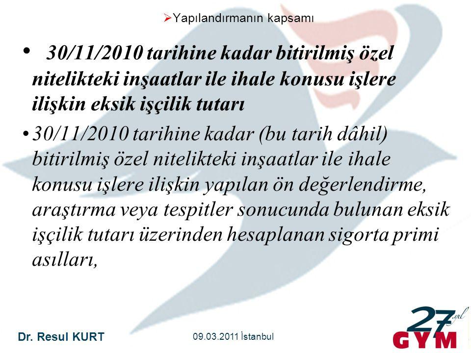 Dr. Resul KURT 09.03.2011 İstanbul  Yapılandırmanın kapsamı • 30/11/2010 tarihine kadar bitirilmiş özel nitelikteki inşaatlar ile ihale konusu işlere