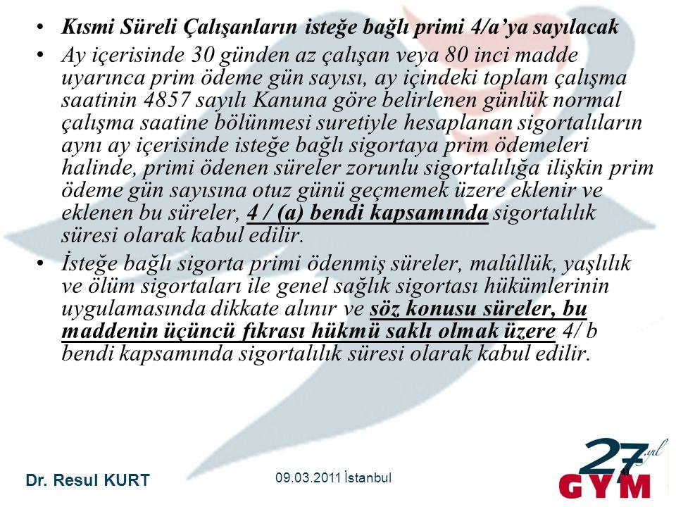 Dr. Resul KURT 09.03.2011 İstanbul 41 •Kısmi Süreli Çalışanların isteğe bağlı primi 4/a'ya sayılacak •Ay içerisinde 30 günden az çalışan veya 80 inci