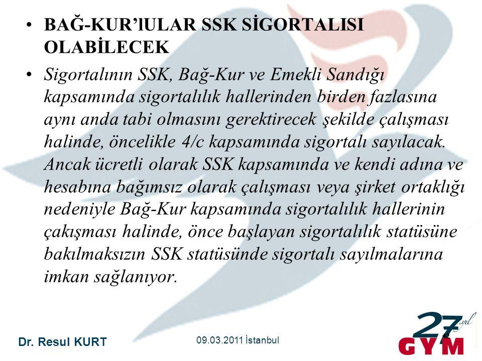 Dr. Resul KURT 09.03.2011 İstanbul 42 •BAĞ-KUR'lULAR SSK SİGORTALISI OLABİLECEK •Sigortalının SSK, Bağ-Kur ve Emekli Sandığı kapsamında sigortalılık h
