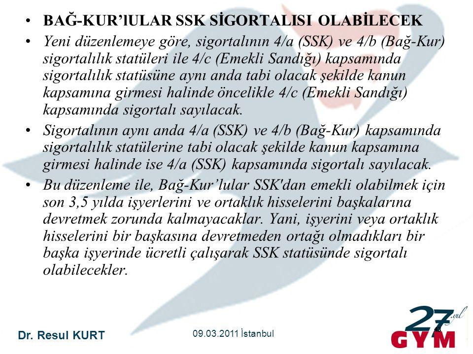 Dr. Resul KURT 09.03.2011 İstanbul 43 •BAĞ-KUR'lULAR SSK SİGORTALISI OLABİLECEK •Yeni düzenlemeye göre, sigortalının 4/a (SSK) ve 4/b (Bağ-Kur) sigort