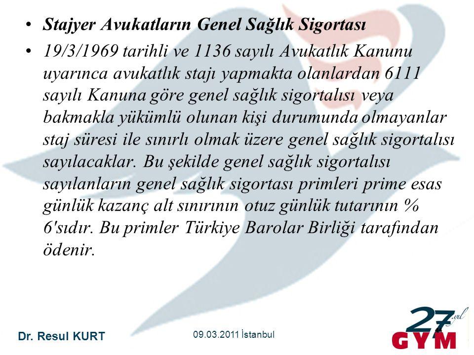 Dr. Resul KURT 09.03.2011 İstanbul 44 •Stajyer Avukatların Genel Sağlık Sigortası •19/3/1969 tarihli ve 1136 sayılı Avukatlık Kanunu uyarınca avukatlı