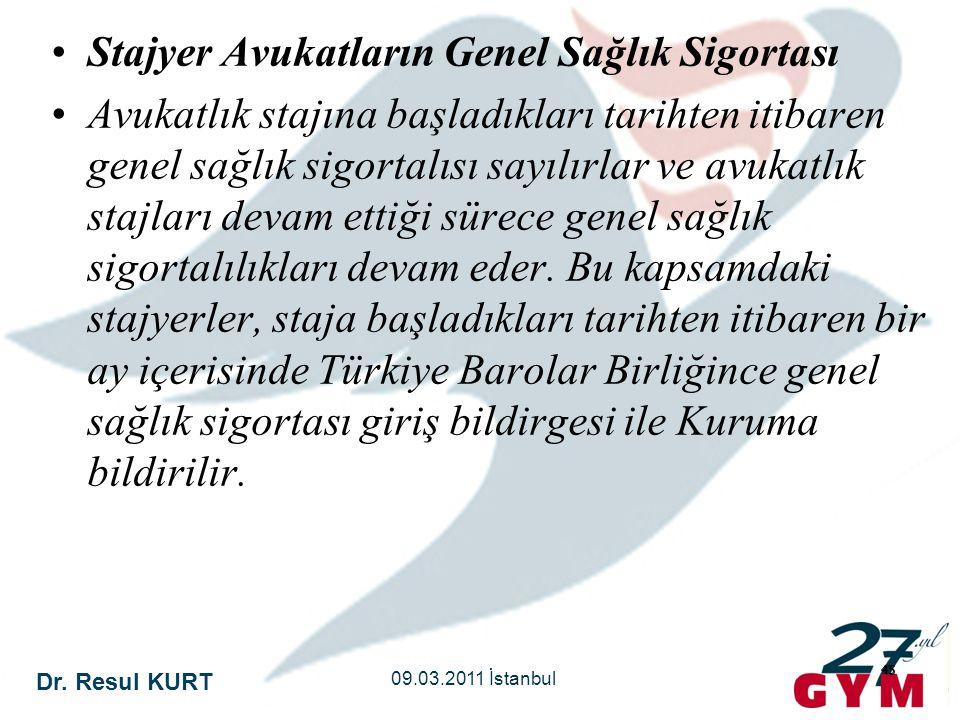 Dr. Resul KURT 09.03.2011 İstanbul 45 •Stajyer Avukatların Genel Sağlık Sigortası •Avukatlık stajına başladıkları tarihten itibaren genel sağlık sigor
