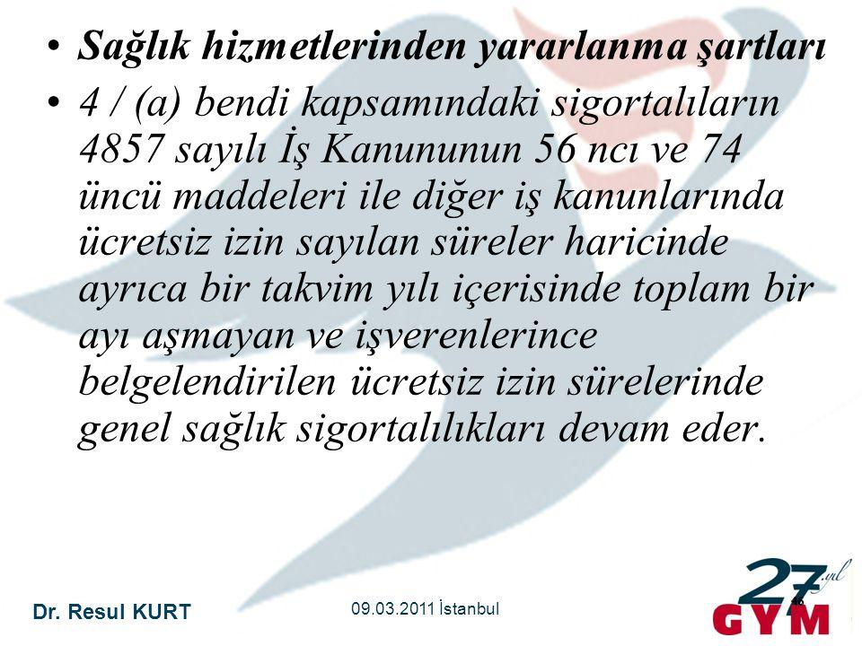 Dr. Resul KURT 09.03.2011 İstanbul 46 •Sağlık hizmetlerinden yararlanma şartları •4 / (a) bendi kapsamındaki sigortalıların 4857 sayılı İş Kanununun 5
