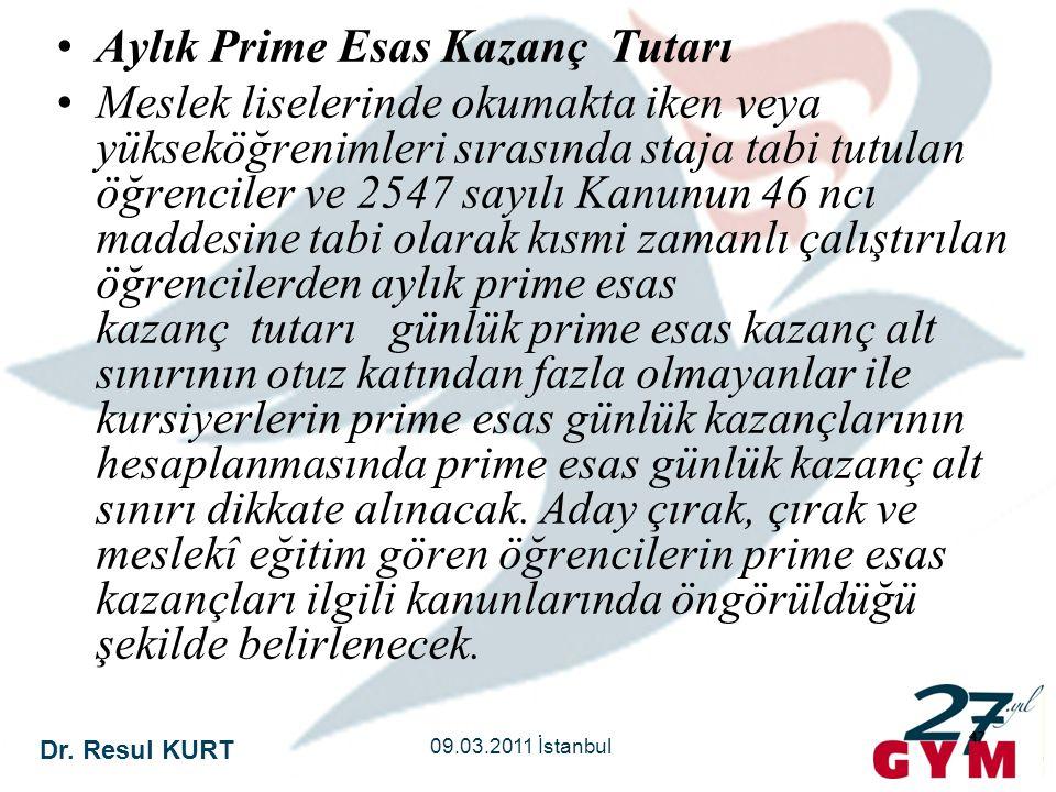 Dr. Resul KURT 09.03.2011 İstanbul 47 •Aylık Prime Esas Kazanç Tutarı •Meslek liselerinde okumakta iken veya yükseköğrenimleri sırasında staja tabi tu