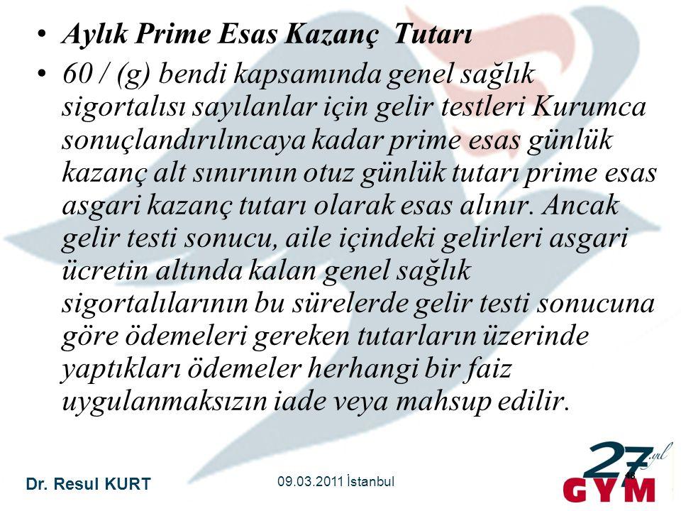 Dr. Resul KURT 09.03.2011 İstanbul 48 •Aylık Prime Esas Kazanç Tutarı •60 / (g) bendi kapsamında genel sağlık sigortalısı sayılanlar için gelir testle