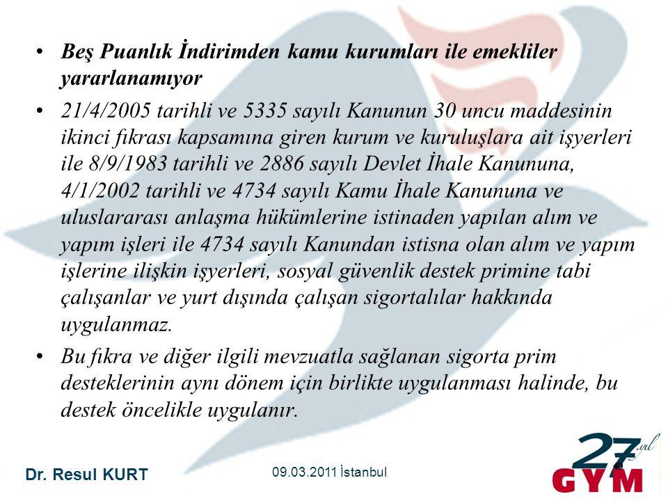 Dr. Resul KURT 09.03.2011 İstanbul 49 •Beş Puanlık İndirimden kamu kurumları ile emekliler yararlanamıyor •21/4/2005 tarihli ve 5335 sayılı Kanunun 30