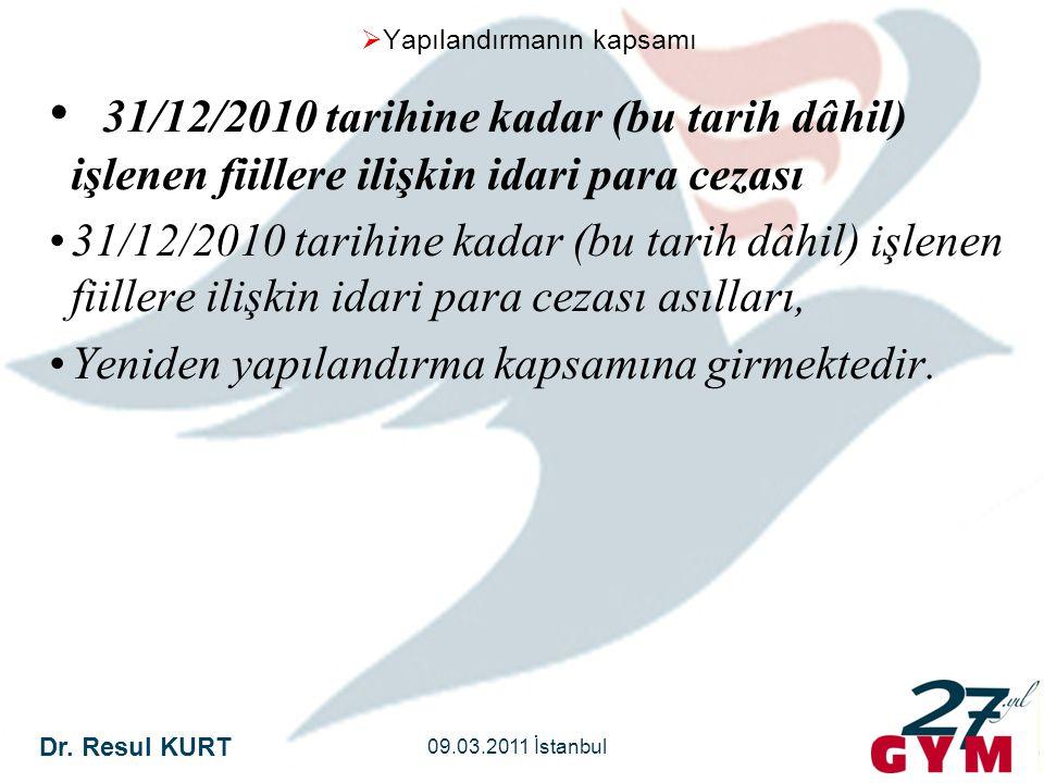Dr. Resul KURT 09.03.2011 İstanbul  Yapılandırmanın kapsamı • 31/12/2010 tarihine kadar (bu tarih dâhil) işlenen fiillere ilişkin idari para cezası •