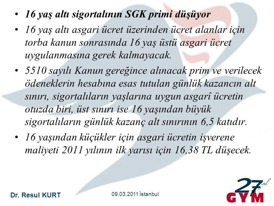 Dr. Resul KURT 09.03.2011 İstanbul 50 •16 yaş altı sigortalının SGK primi düşüyor •16 yaş altı asgari ücret üzerinden ücret alanlar için torba kanun s