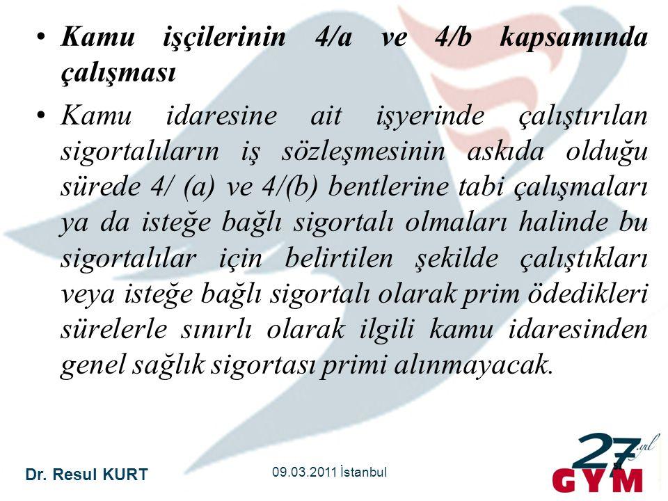 Dr. Resul KURT 09.03.2011 İstanbul 51 •Kamu işçilerinin 4/a ve 4/b kapsamında çalışması •Kamu idaresine ait işyerinde çalıştırılan sigortalıların iş s