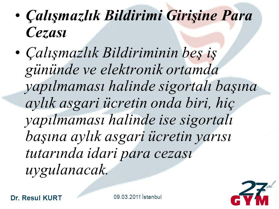 Dr. Resul KURT 09.03.2011 İstanbul 52 •Çalışmazlık Bildirimi Girişine Para Cezası •Çalışmazlık Bildiriminin beş iş gününde ve elektronik ortamda yapıl