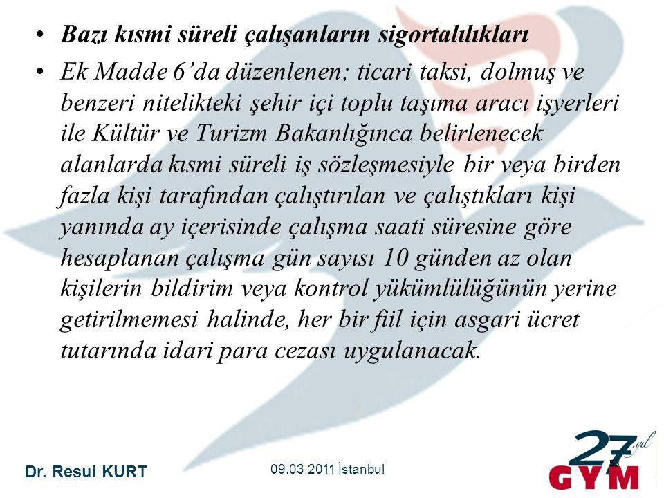 Dr. Resul KURT 09.03.2011 İstanbul 53 •Bazı kısmi süreli çalışanların sigortalılıkları •Ek Madde 6'da düzenlenen; ticari taksi, dolmuş ve benzeri nite