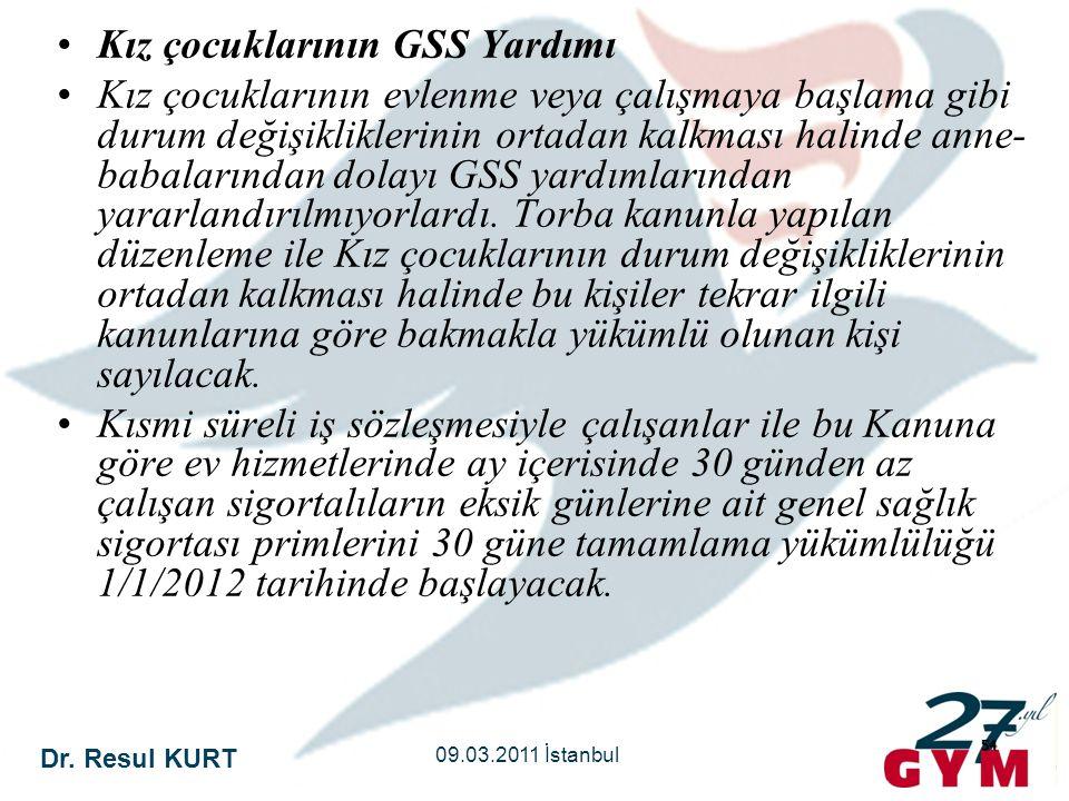 Dr. Resul KURT 09.03.2011 İstanbul 54 •Kız çocuklarının GSS Yardımı •Kız çocuklarının evlenme veya çalışmaya başlama gibi durum değişikliklerinin orta