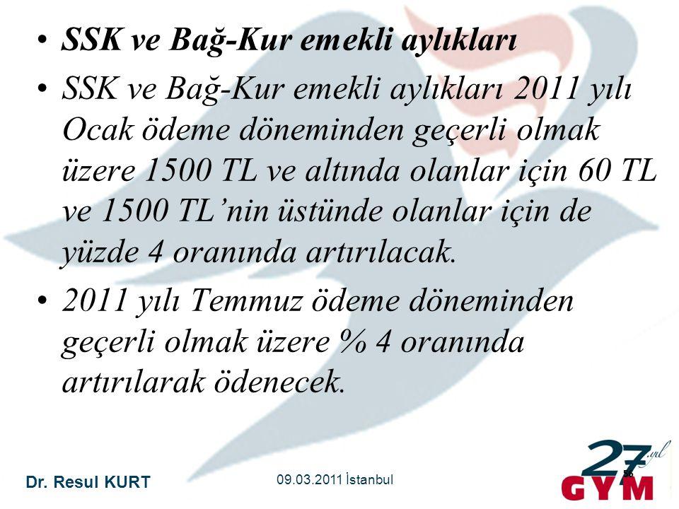 Dr. Resul KURT 09.03.2011 İstanbul 56 •SSK ve Bağ-Kur emekli aylıkları •SSK ve Bağ-Kur emekli aylıkları 2011 yılı Ocak ödeme döneminden geçerli olmak