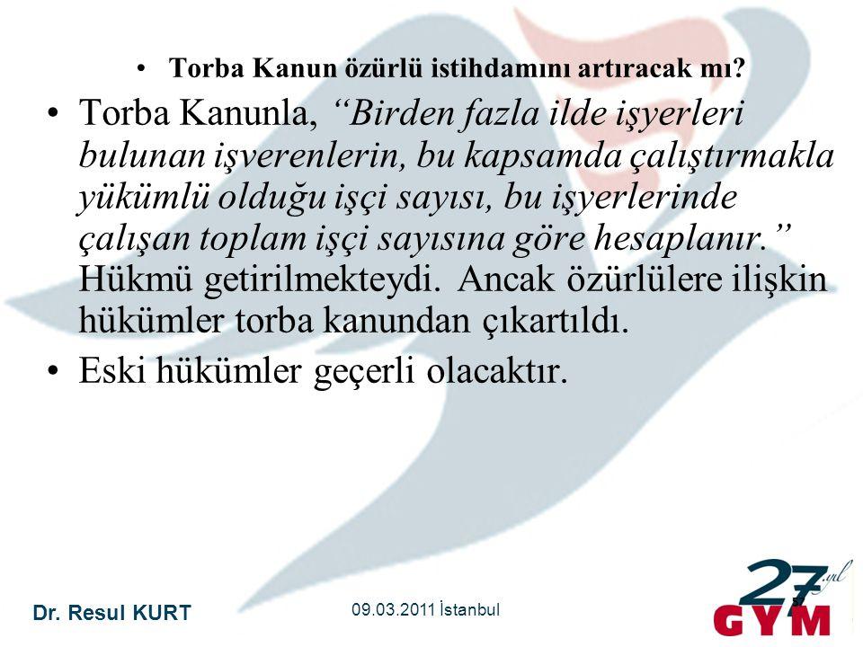 """Dr. Resul KURT 09.03.2011 İstanbul 57 •Torba Kanun özürlü istihdamını artıracak mı? •Torba Kanunla, """"Birden fazla ilde işyerleri bulunan işverenlerin,"""