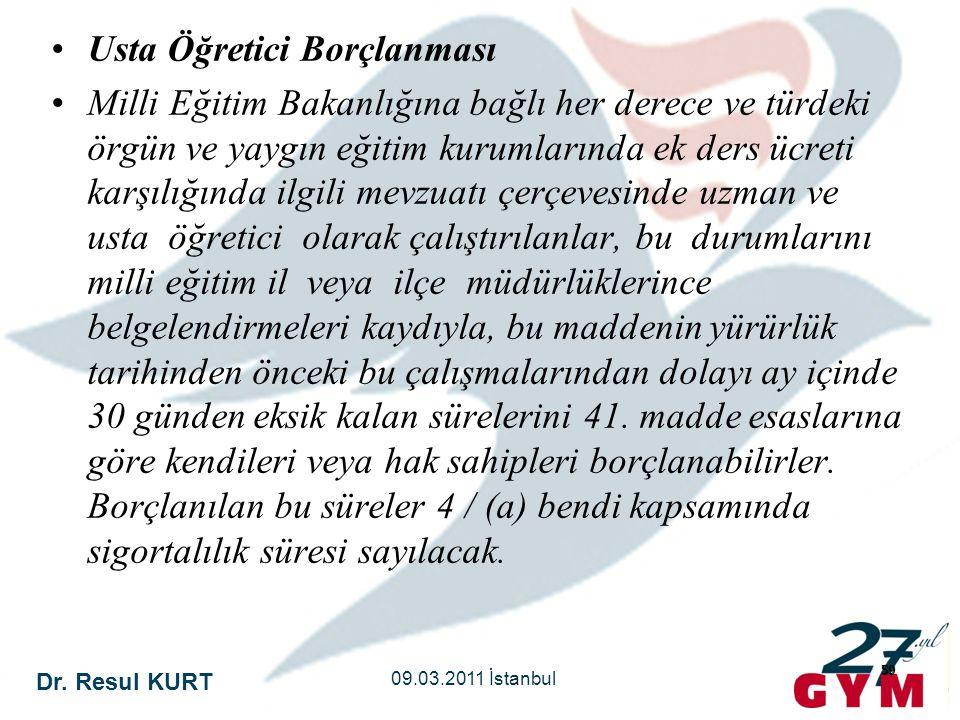 Dr. Resul KURT 09.03.2011 İstanbul 59 •Usta Öğretici Borçlanması •Milli Eğitim Bakanlığına bağlı her derece ve türdeki örgün ve yaygın eğitim kurumlar