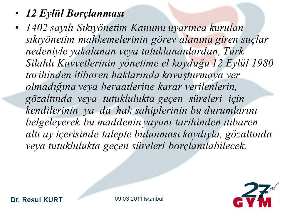 Dr. Resul KURT 09.03.2011 İstanbul 60 •12 Eylül Borçlanması •1402 sayılı Sıkıyönetim Kanunu uyarınca kurulan sıkıyönetim mahkemelerinin görev alanına