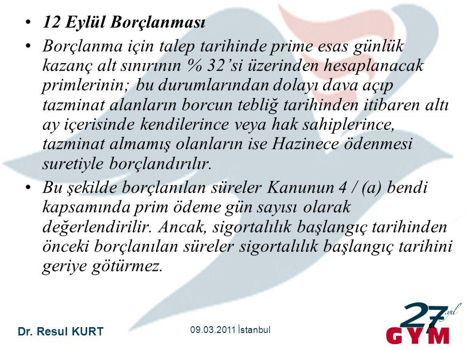 Dr. Resul KURT 09.03.2011 İstanbul 61 •12 Eylül Borçlanması •Borçlanma için talep tarihinde prime esas günlük kazanç alt sınırının % 32'si üzerinden h
