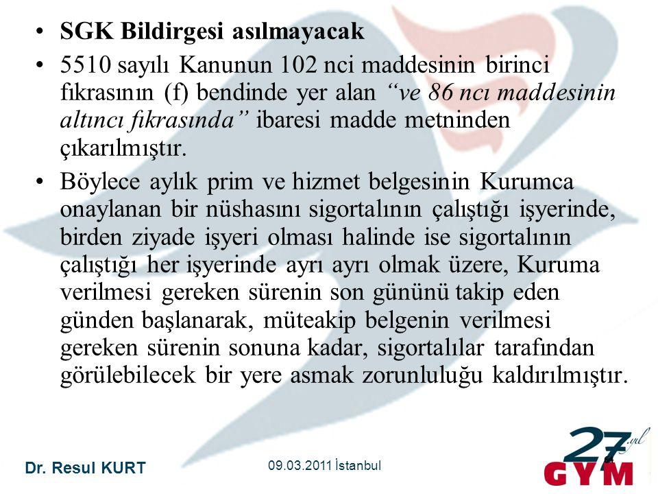 """Dr. Resul KURT 09.03.2011 İstanbul 64 •SGK Bildirgesi asılmayacak •5510 sayılı Kanunun 102 nci maddesinin birinci fıkrasının (f) bendinde yer alan """"ve"""