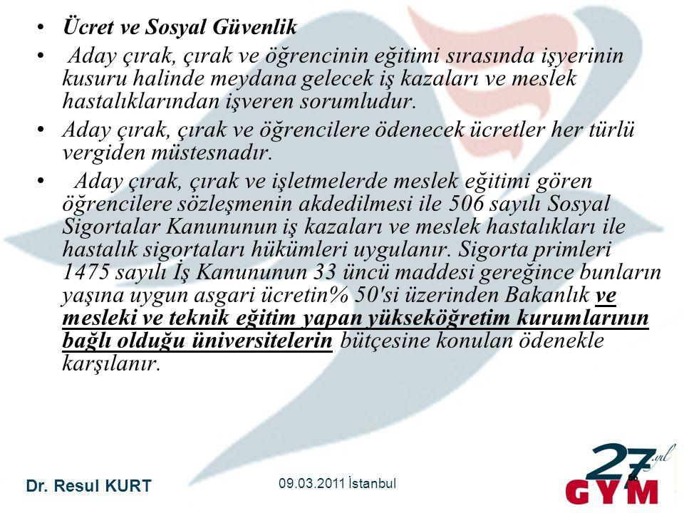 Dr. Resul KURT 09.03.2011 İstanbul 66 •Ücret ve Sosyal Güvenlik • Aday çırak, çırak ve öğrencinin eğitimi sırasında işyerinin kusuru halinde meydana g