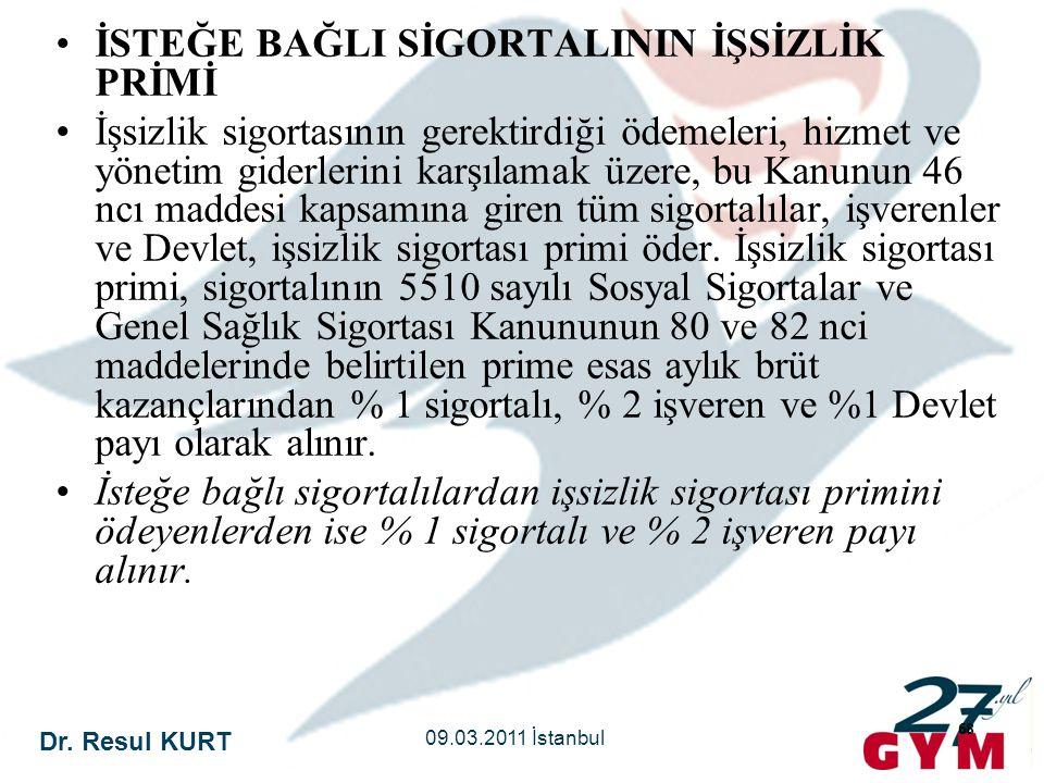 Dr. Resul KURT 09.03.2011 İstanbul 68 •İSTEĞE BAĞLI SİGORTALININ İŞSİZLİK PRİMİ •İşsizlik sigortasının gerektirdiği ödemeleri, hizmet ve yönetim gider