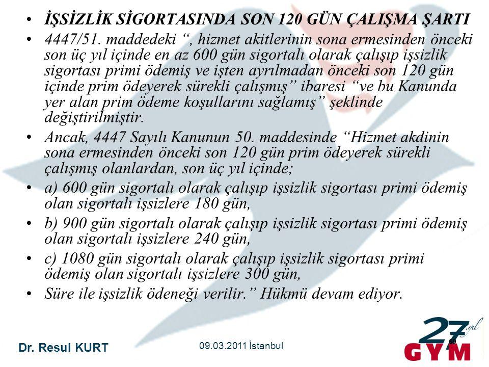 """Dr. Resul KURT 09.03.2011 İstanbul 69 •İŞSİZLİK SİGORTASINDA SON 120 GÜN ÇALIŞMA ŞARTI •4447/51. maddedeki """", hizmet akitlerinin sona ermesinden öncek"""