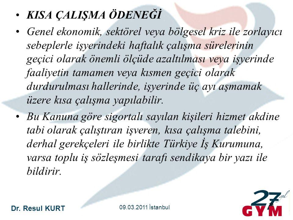Dr. Resul KURT 09.03.2011 İstanbul 70 •KISA ÇALIŞMA ÖDENEĞİ •Genel ekonomik, sektörel veya bölgesel kriz ile zorlayıcı sebeplerle işyerindeki haftalık