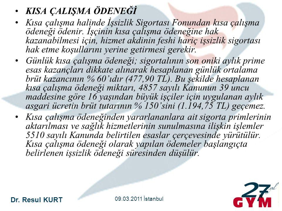 Dr. Resul KURT 09.03.2011 İstanbul 71 •KISA ÇALIŞMA ÖDENEĞİ •Kısa çalışma halinde İşsizlik Sigortası Fonundan kısa çalışma ödeneği ödenir. İşçinin kıs