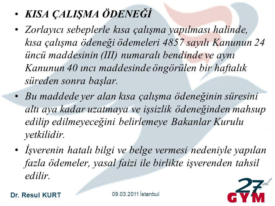 Dr. Resul KURT 09.03.2011 İstanbul 72 •KISA ÇALIŞMA ÖDENEĞİ •Zorlayıcı sebeplerle kısa çalışma yapılması halinde, kısa çalışma ödeneği ödemeleri 4857