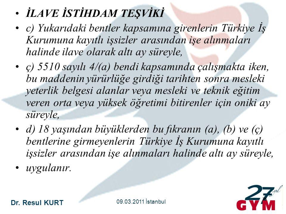Dr. Resul KURT 09.03.2011 İstanbul 75 •İLAVE İSTİHDAM TEŞVİKİ •c) Yukarıdaki bentler kapsamına girenlerin Türkiye İş Kurumuna kayıtlı işsizler arasınd