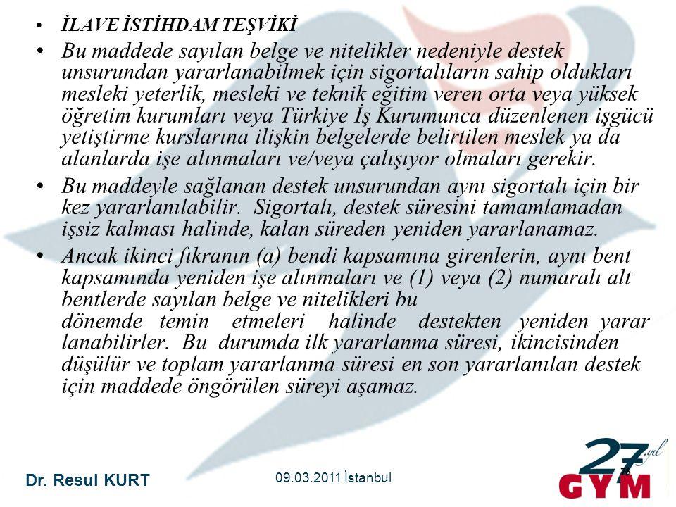 Dr. Resul KURT 09.03.2011 İstanbul 76 •İLAVE İSTİHDAM TEŞVİKİ •Bu maddede sayılan belge ve nitelikler nedeniyle destek unsurundan yararlanabilmek için