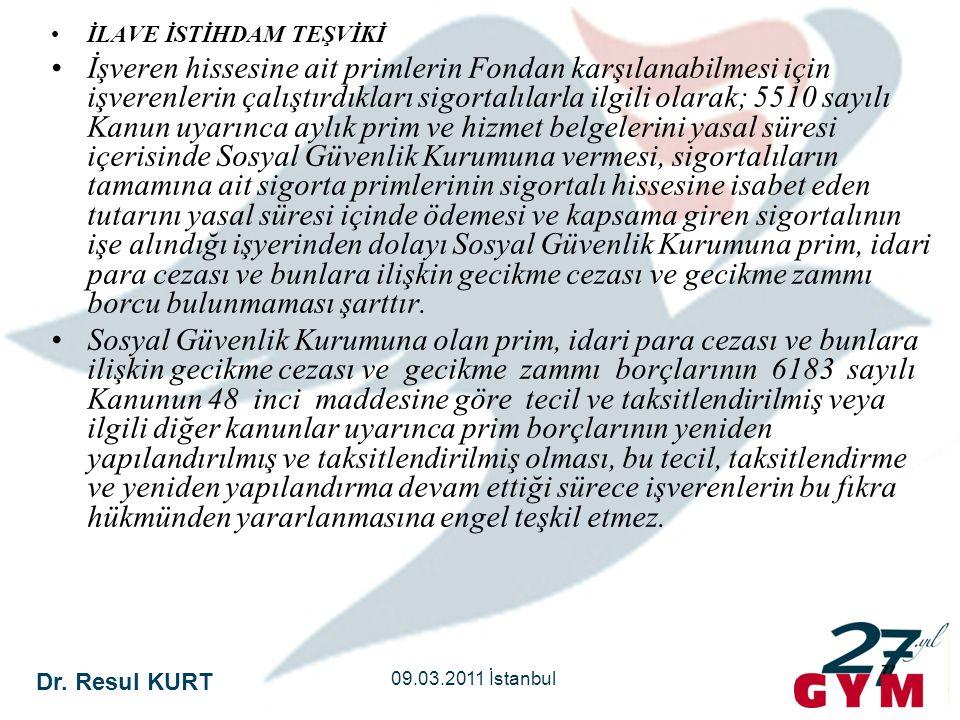 Dr. Resul KURT 09.03.2011 İstanbul 77 •İLAVE İSTİHDAM TEŞVİKİ •İşveren hissesine ait primlerin Fondan karşılanabilmesi için işverenlerin çalıştırdıkla