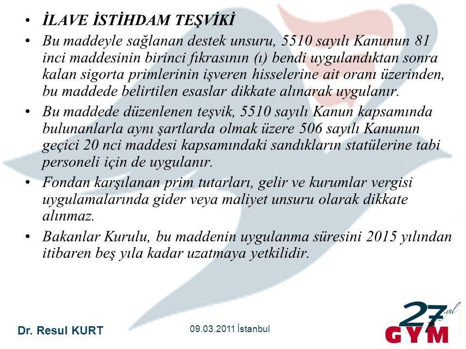 Dr. Resul KURT 09.03.2011 İstanbul 79 •İLAVE İSTİHDAM TEŞVİKİ •Bu maddeyle sağlanan destek unsuru, 5510 sayılı Kanunun 81 inci maddesinin birinci fıkr