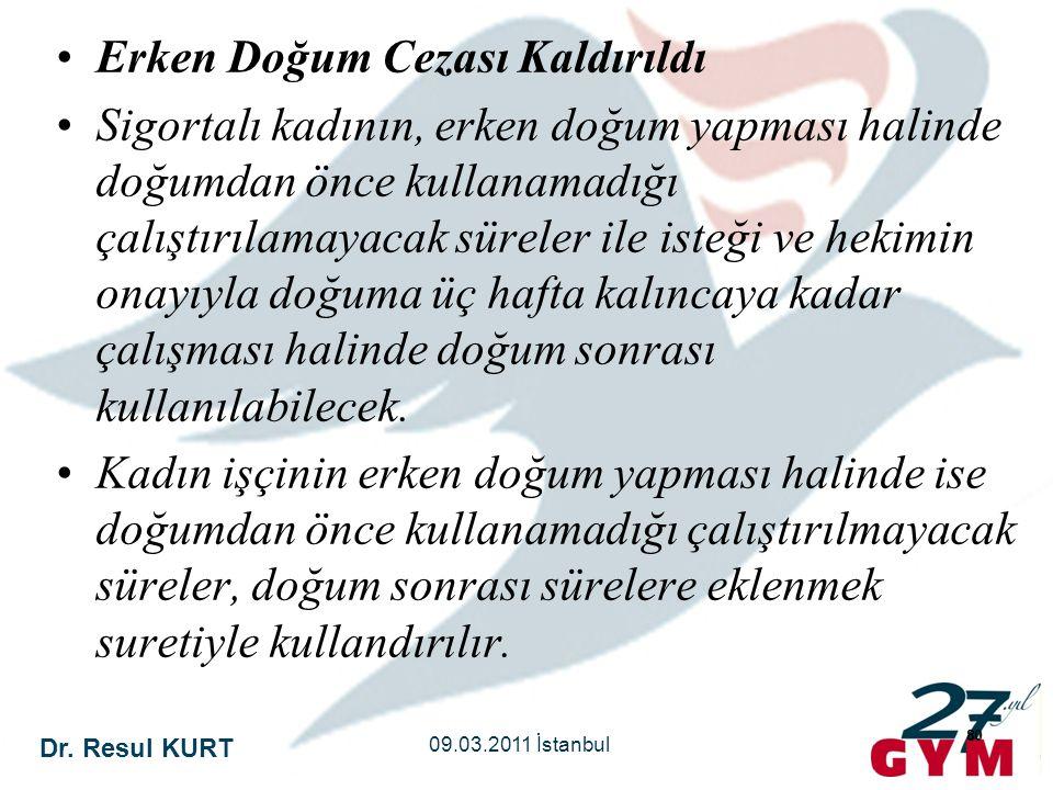 Dr. Resul KURT 09.03.2011 İstanbul 80 •Erken Doğum Cezası Kaldırıldı •Sigortalı kadının, erken doğum yapması halinde doğumdan önce kullanamadığı çalış