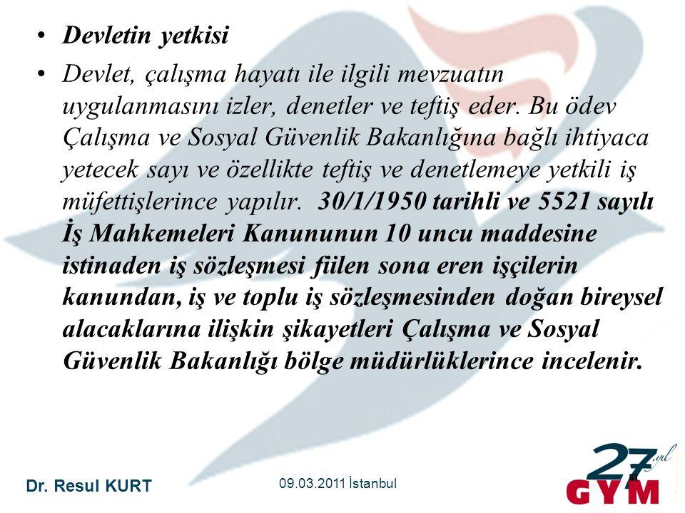 Dr. Resul KURT 09.03.2011 İstanbul 81 •Devletin yetkisi •Devlet, çalışma hayatı ile ilgili mevzuatın uygulanmasını izler, denetler ve teftiş eder. Bu