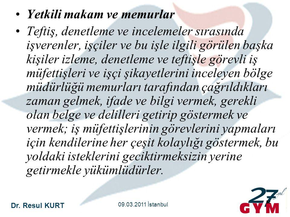 Dr. Resul KURT 09.03.2011 İstanbul 82 •Yetkili makam ve memurlar •Teftiş, denetleme ve incelemeler sırasında işverenler, işçiler ve bu işle ilgili gör