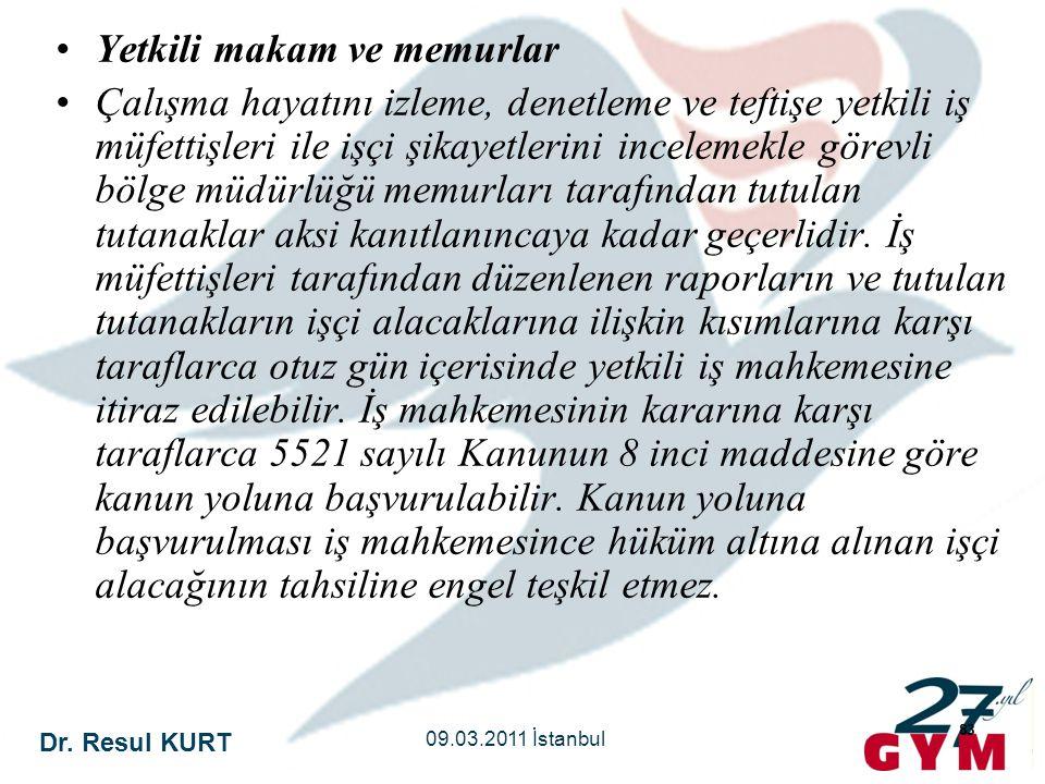 Dr. Resul KURT 09.03.2011 İstanbul 83 •Yetkili makam ve memurlar •Çalışma hayatını izleme, denetleme ve teftişe yetkili iş müfettişleri ile işçi şikay