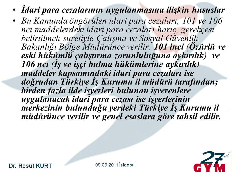 Dr. Resul KURT 09.03.2011 İstanbul 84 •İdari para cezalarının uygulanmasına ilişkin hususlar •Bu Kanunda öngörülen idari para cezaları, 101 ve 106 ncı