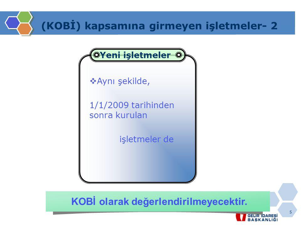 5 (KOBİ) kapsamına girmeyen işletmeler- 2  Aynı şekilde, 1/1/2009 tarihinden sonra kurulan işletmeler de Yeni işletmeler KOBİ olarak değerlendirilmey