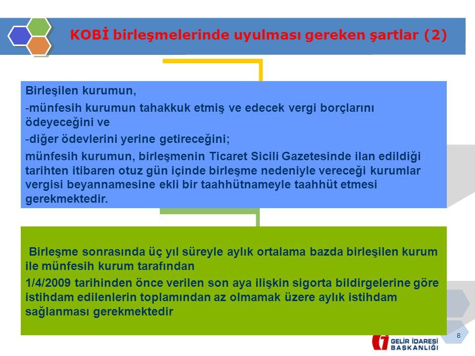 8 KOBİ birleşmelerinde uyulması gereken şartlar (2) Birleşme sonrasında üç yıl süreyle aylık ortalama bazda birleşilen kurum ile münfesih kurum tarafı