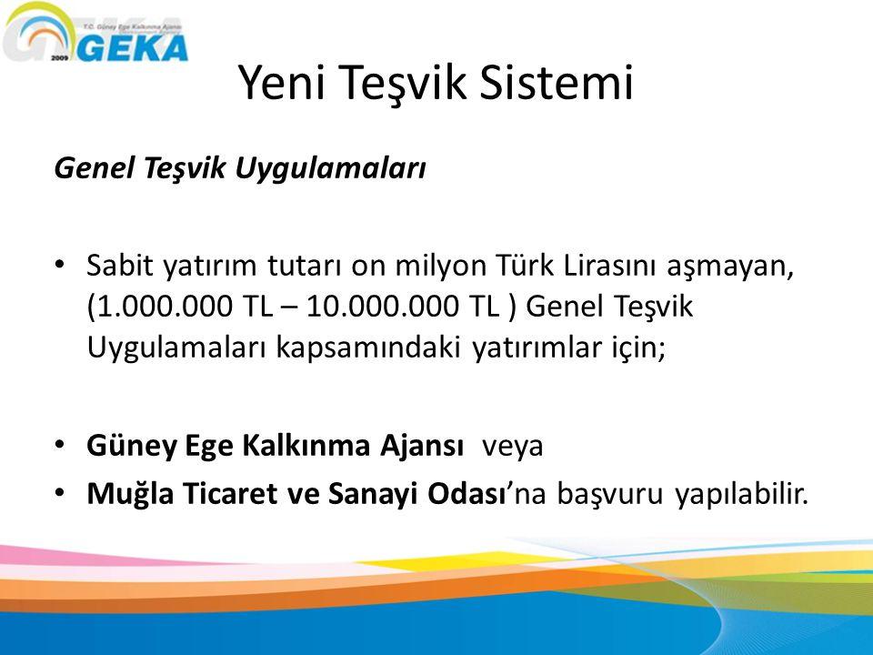 Yeni Teşvik Sistemi Genel Teşvik Uygulamaları • Sabit yatırım tutarı on milyon Türk Lirasını aşmayan, (1.000.000 TL – 10.000.000 TL ) Genel Teşvik Uyg