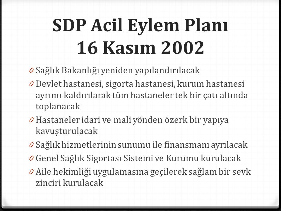 SDP Acil Eylem Planı 16 Kasım 2002 0 Sağlık Bakanlığı yeniden yapılandırılacak 0 Devlet hastanesi, sigorta hastanesi, kurum hastanesi ayrımı kaldırıla
