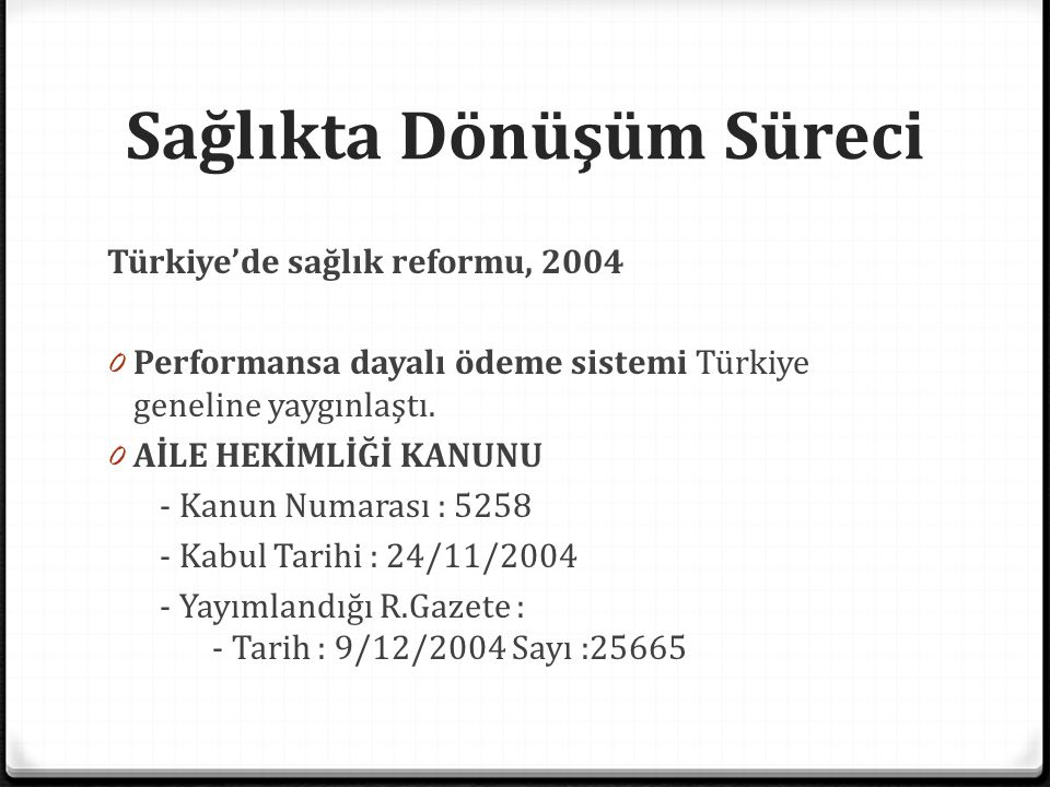 Sağlıkta Dönüşüm Süreci Türkiye'de sağlık reformu, 2004 0 Performansa dayalı ödeme sistemi Türkiye geneline yaygınlaştı. 0 AİLE HEKİMLİĞİ KANUNU - Kan