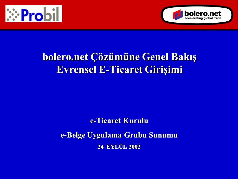bolero.net Çözümüne Genel Bakış Evrensel E-Ticaret Girişimi e-Ticaret Kurulu e-Belge Uygulama Grubu Sunumu 24 EYLÜL 2002 e-Ticaret Kurulu e-Belge Uygulama Grubu Sunumu 24 EYLÜL 2002