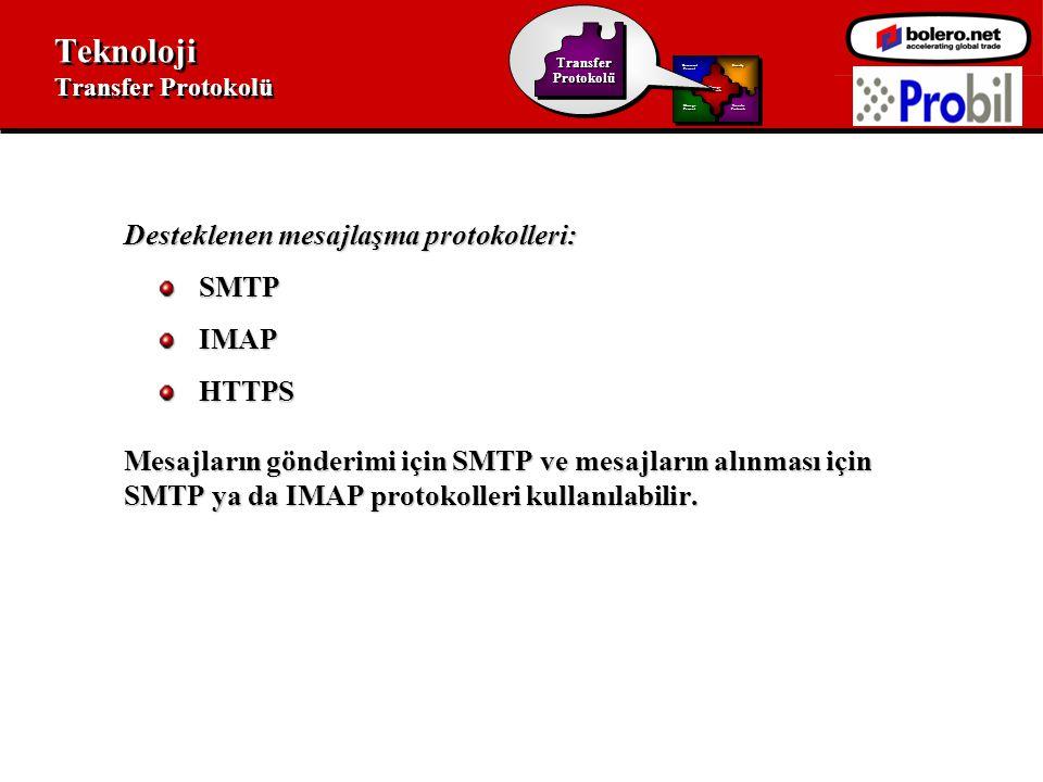 Teknoloji Transfer Protokolü Desteklenen mesajlaşma protokolleri: SMTPIMAPHTTPS Mesajların gönderimi için SMTP ve mesajların alınması için SMTP ya da IMAP protokolleri kullanılabilir.
