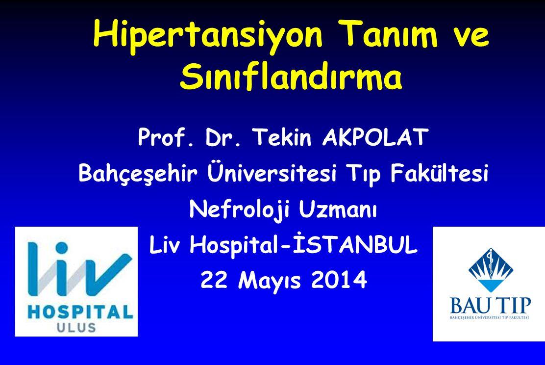 Hipertansiyon Tanım ve Sınıflandırma Prof. Dr. Tekin AKPOLAT Bahçeşehir Üniversitesi Tıp Fakültesi Nefroloji Uzmanı Liv Hospital-İSTANBUL 22 Mayıs 201